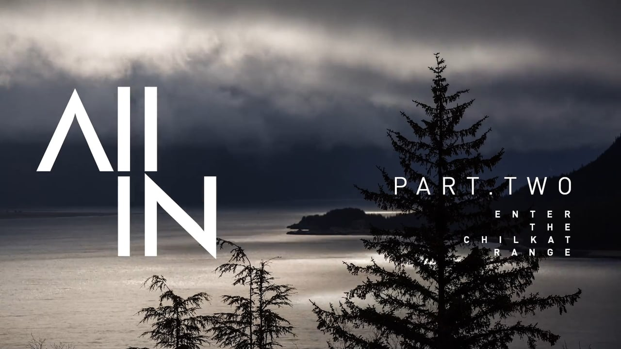 All In – Part 2 / Enter The Chilkat Range