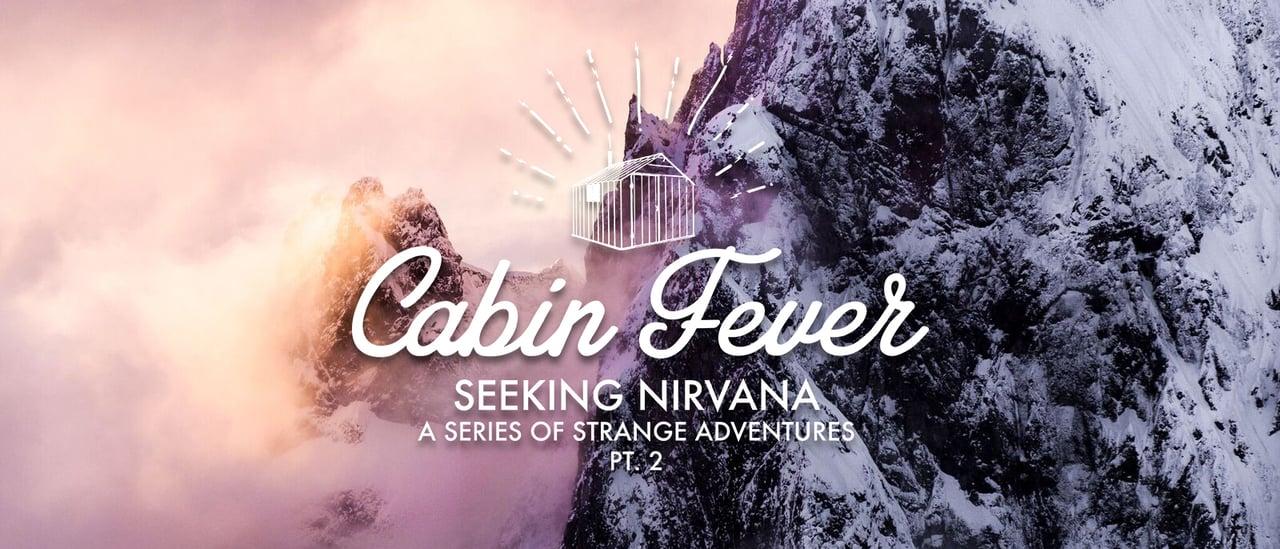 Seeking Nirvana Pt. 2 – Cabin Fever